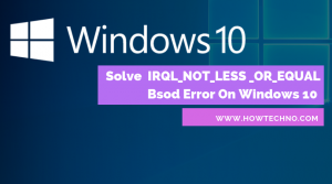 Best-Ways-To-Solve-IRQL_NOT_LESS_OR_EQUAL-BSOD-Error-On-Windows-10